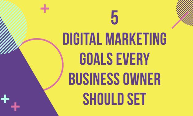Best Digital Marketing Goals Every Business Owner Should Set