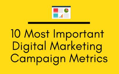 10 Most Important Digital Marketing Campaign Metrics
