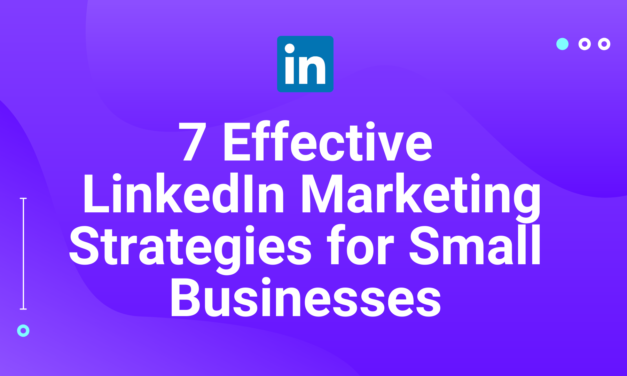 7 Effective LinkedIn Marketing Strategies for Small Businesses