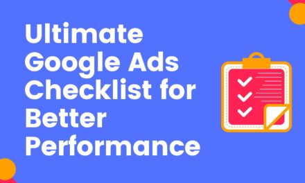 Ultimate Google Ads Checklist for Better Performance