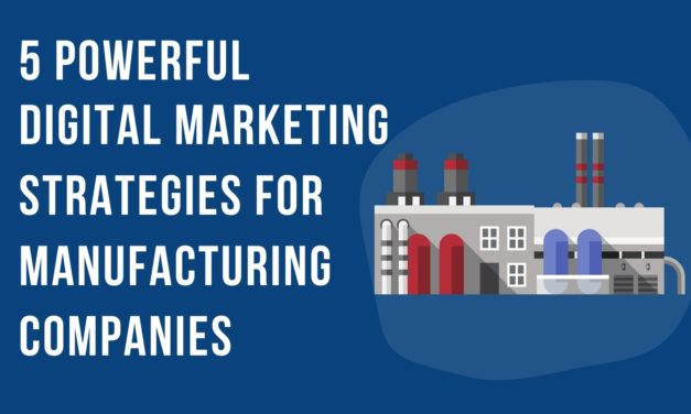 5 Powerful Digital Marketing Strategies for Manufacturing Companies