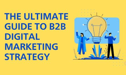 The Ultimate Guide to B2B Digital Marketing Strategy