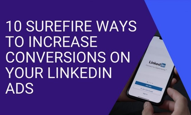 10 Surefire Ways to Increase Conversions on Your LinkedIn Ads