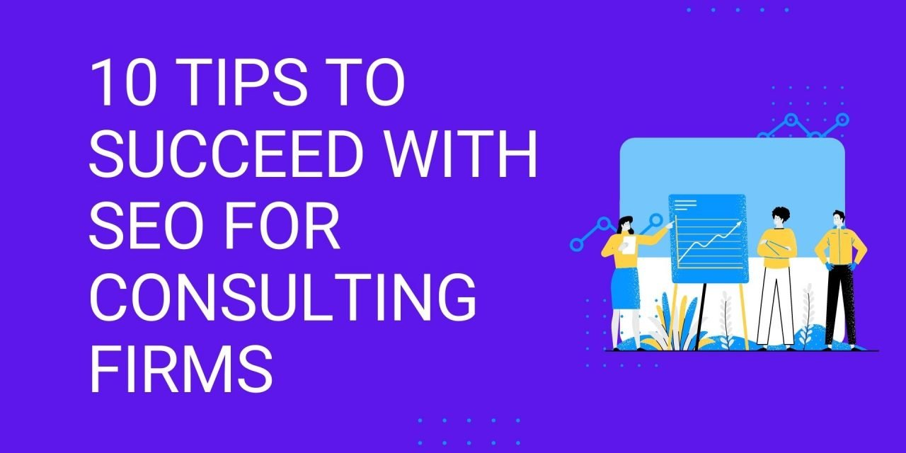 10 Tips to Succeed with SEO for Consulting Firms