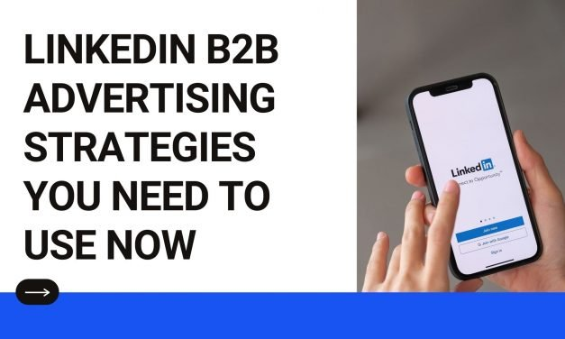 LinkedIn B2B Advertising Strategies You Need to Use Now